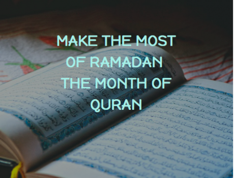 Make the Most of Ramadan – The Month of Quran