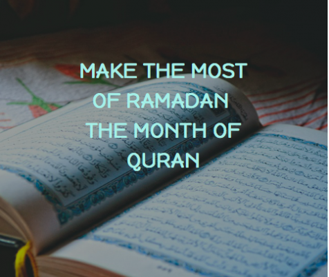 Make the Most of Ramadan The Month of Quran