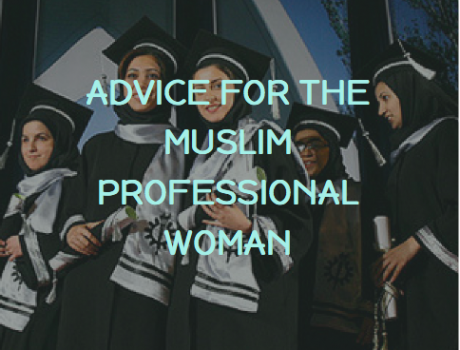 Advice For The Muslim Professional Woman
