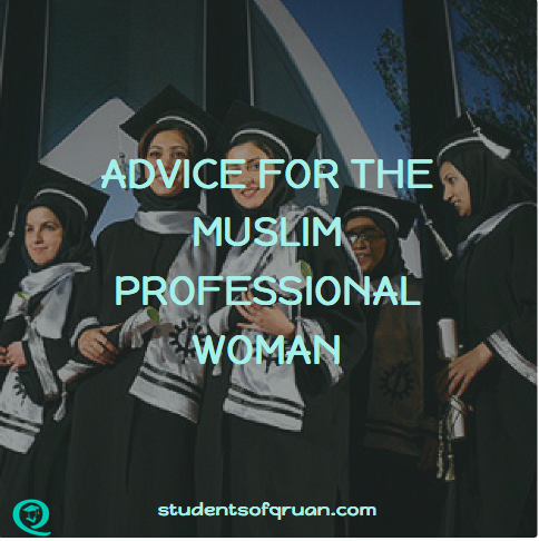 advice-for-the-muslim-professional-women-studentsofquran.com